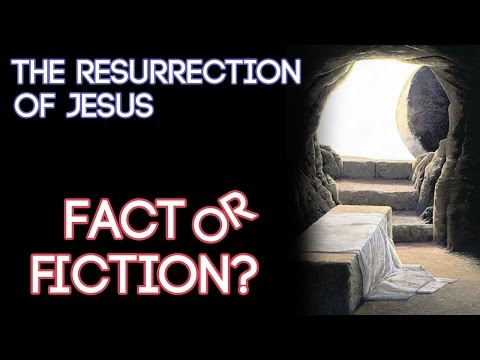 The Resurrection of Jesus Christ: Fact or Fiction