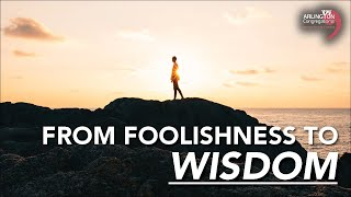 From Foolishness to Wisdom | March 7, 2021