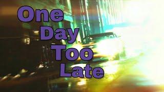 Клип One Day Too Late