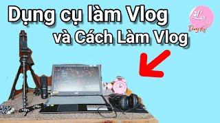 Dụng cụ làm Vlog - Chia sẻ dụng cụ làm vlog và cách làm vlog - Lạ Vlog