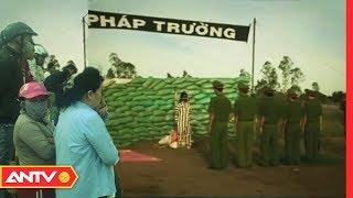 Tử hình công khai tên cướp tàn độc thiêu sống nạn nhân | Hành trình phá án | ANTV