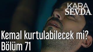 Kara Sevda 71. Bölüm - Kemal Kurtulabilecek mi?