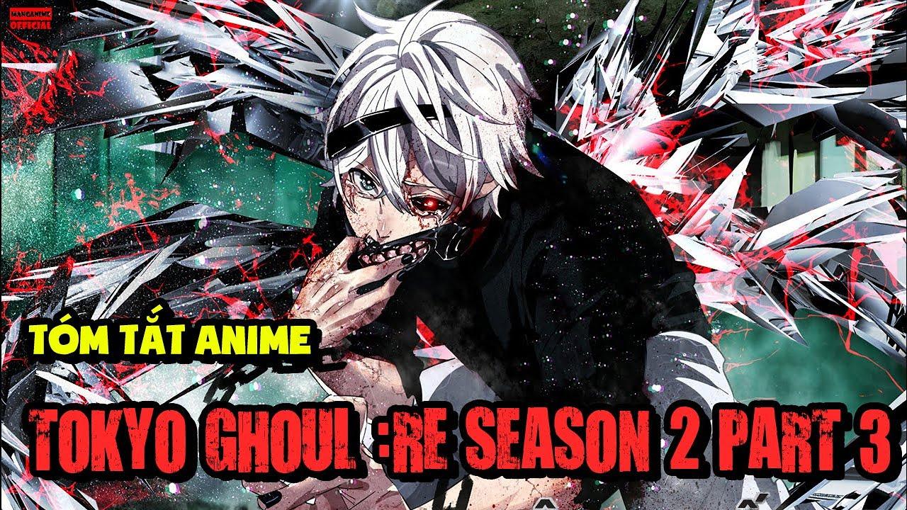 Tóm Tắt Phim Cô Hồn Thủ Đô: Làm Lại Cuộc Đời Phần Cuối - Tokyo Ghoul :Re Season 2 Part 3