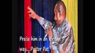 Pastor Pat Praise Him in an african way