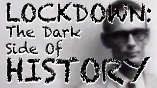 Lockdown: The Dark Side of History