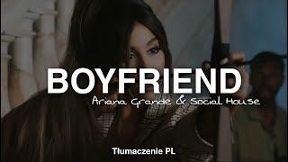 Ariana Grande, Social House - Boyfriend (Tłumaczenie PL)
