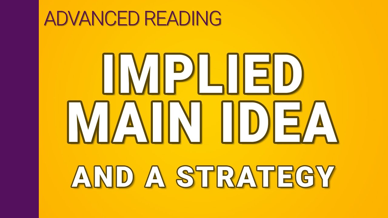 Implied Main Ideas And A Reading Strategy To Figure Them Out Youtube