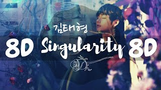 [8D AUDIO]  BTS TAEHYUNG (V) - SINGULARITY [USE HEADPHONES 🎧] | BTS | 8D