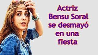 Actriz Bensu Soral se desmayó en una fiesta !!!