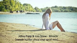 Julius Papp & Lisa Shaw - Miracle [smash hunter disco soul vocal mix]