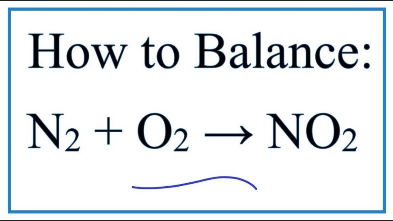 How To Balance N2 O2 No2 Nitrogen Gas Oxygen Gas Youtube