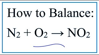 How to Balance N2 + O2 = NO2 (Nitrogen gas + Oxygen gas)