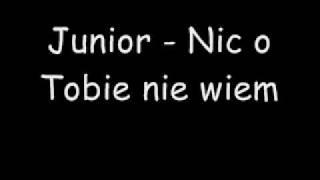 Junior - Nic o Tobie nie wiem