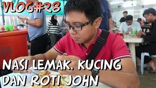 Vlog#28 | Nasi Lemak, Kucing dan Roti John