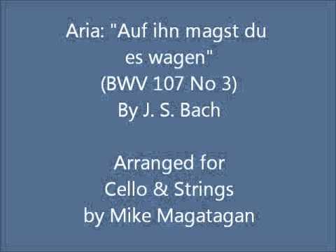 """Aria: """"Auf Ihn Magst Du Es Wagen"""" (BWV 107 No 3) For Cello & Strings"""