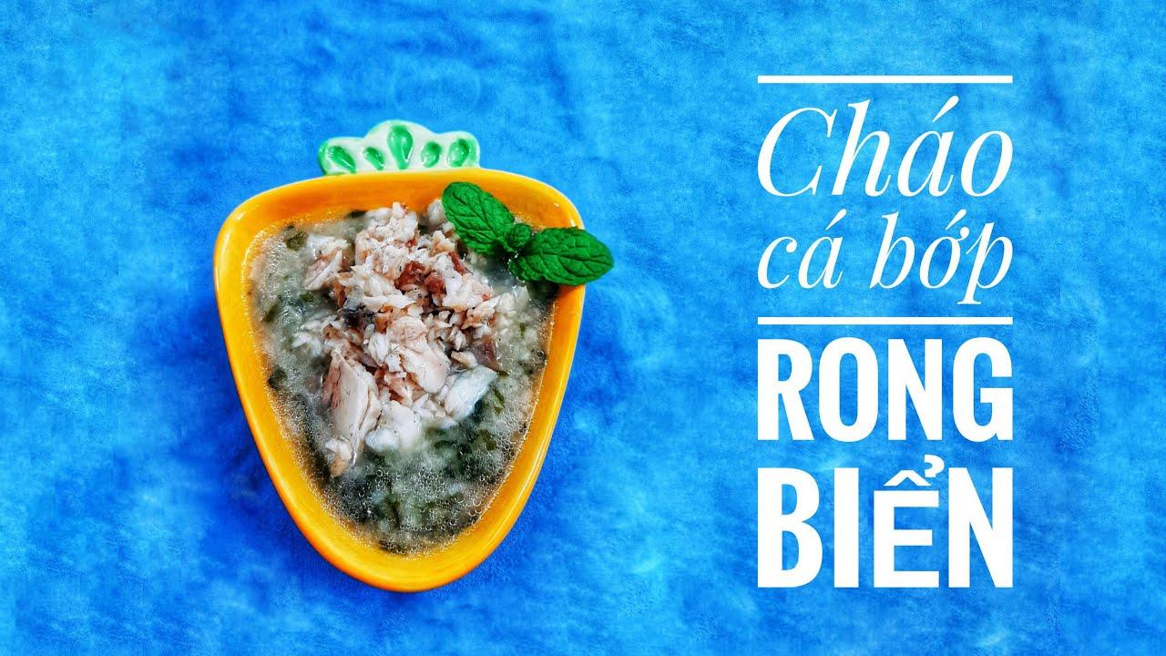 Đổi món cho bé ăn dặm với món cháo cá bớp rong biển, món ngon dễ làm