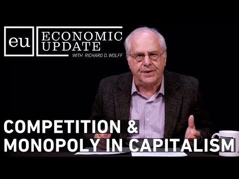 Economic Update: Competition & Monopoly In Capitalism