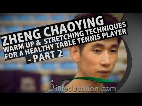 Zheng Chaoying Warm Up and Stretching Techniques fo a Healthy Table Tennis Player Part 2