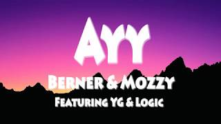 Berner & Mozzy Ft. YG & Logic-Ayy ( Lyrics)
