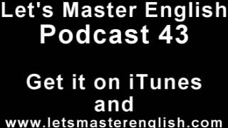 Let's Master English: Podcast 43 (an ESL podcast) (an English radio show!!)
