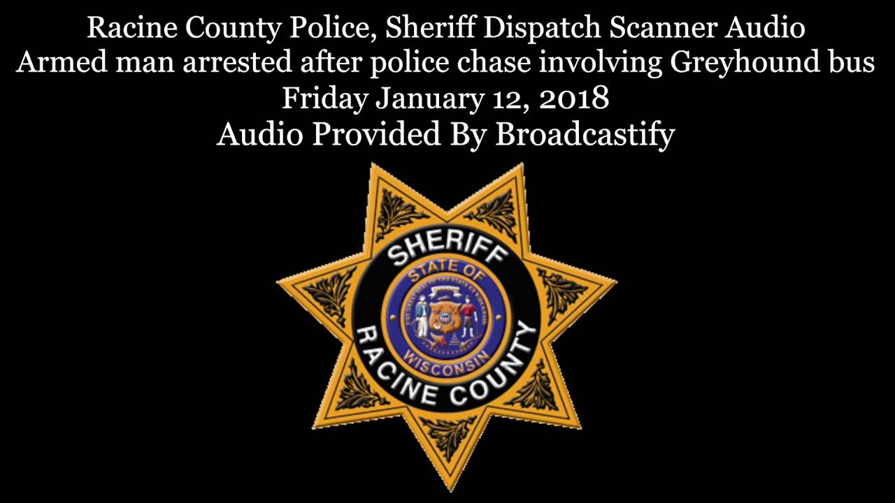 Racine County Dispatch Scanner Audio man arrested after police chase  involving Greyhound bus