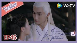 【ENG SUB】Eternal Love of Dream trailer EP45 Di Jun becomes more active to hug Feng Jiu