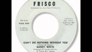 Danny White - Can't Do Nothing Without You 1965.