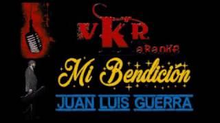 KARAOKE VKR - MI BENDICION - JUAN LUIS GUERRA