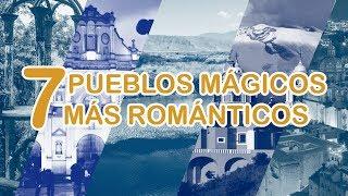 7 pueblos mágicos más románticos