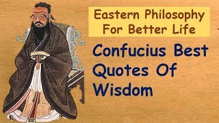 Confucius Best Quotes Of Wisdom | Eastern Philosophy For Better Life | 15 Life Lessons