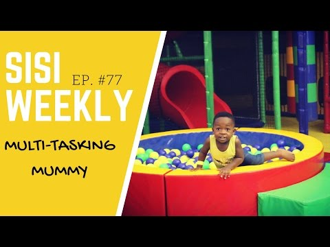 "LIFE IN LAGOS : SISI WEEKLY #EP 77  : ""MULTI-TASKING MUMMY"""