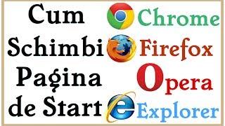 Cum setezi pagina de start in Chrome, Mozilla Firefox, Internet Explorer si Opera