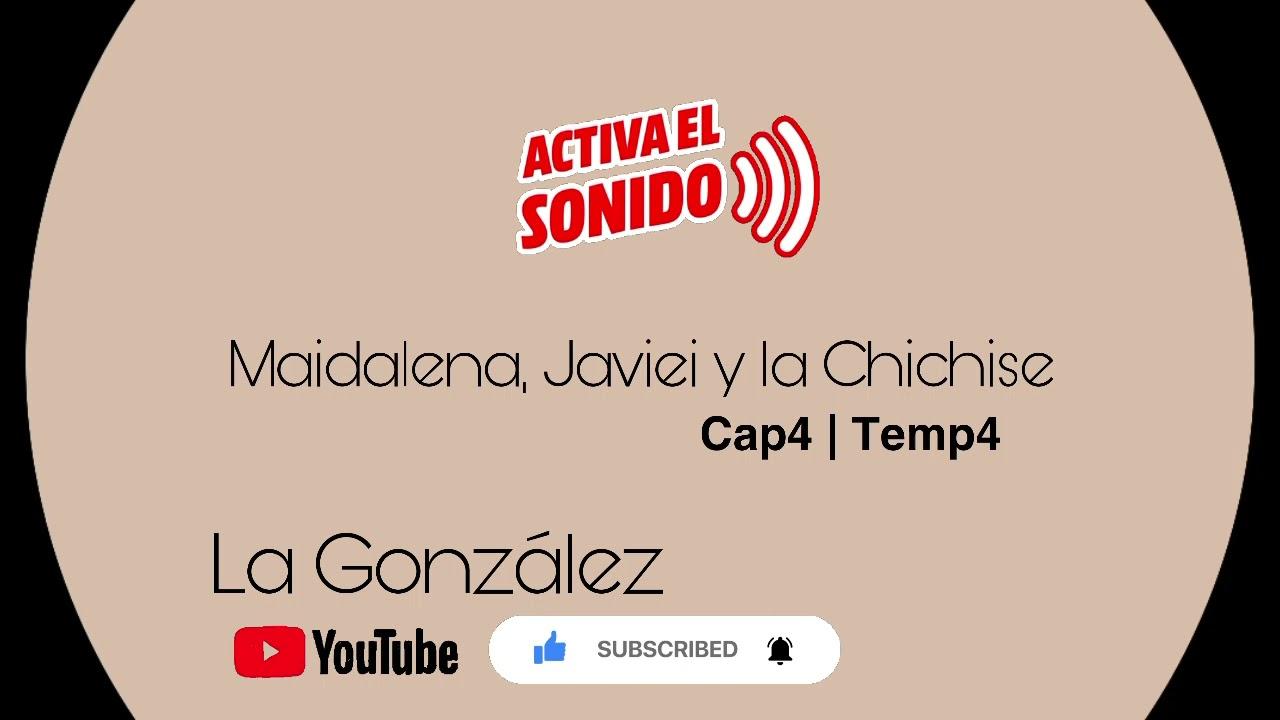Maidalena, Javiei y la Chichise   cap4, Temporada 4