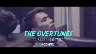 THE OVERTUNES - I STILL LOVE YOU [ COVER ]