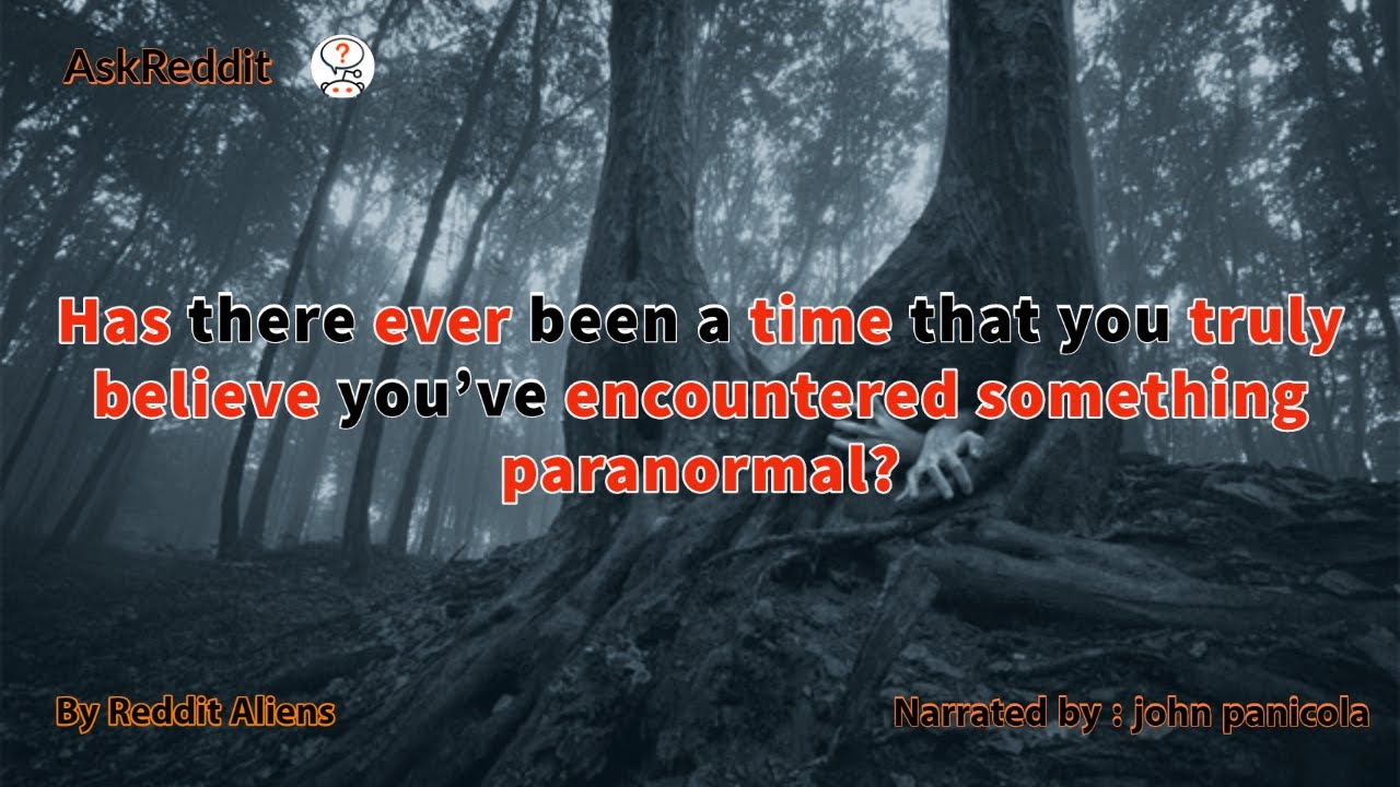 Has there ever been a time that you truly believe you've encountered something paranormal?