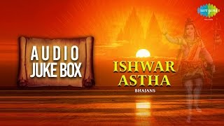 Popular Bhajans - Ishwar Astha | Top Devotional Songs | Audio Jukebox