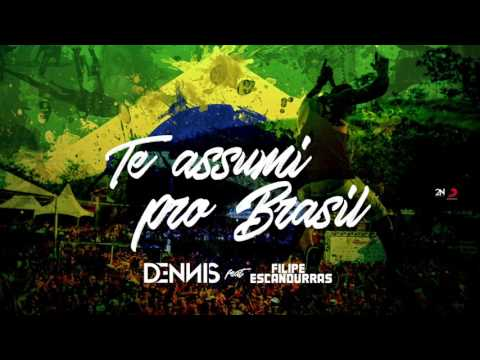 Dennis - Te Assumi Pro Brasil Feat. Filipe Escandurras Áudio