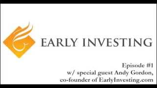 Early Investing Podcast Ep 1 w/ Andy Gordon