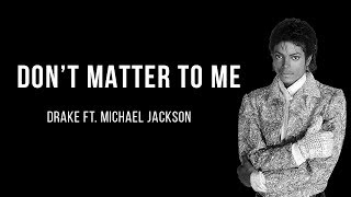 Drake - Don't Matter To Me ft. Michael Jackson