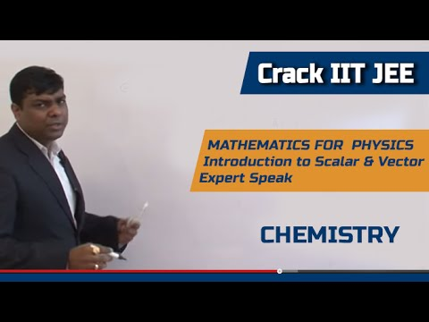 PHYSICS - MATHEMATICS FOR PHYSICS - Introduction to Scalar & Vector - Expert Speak - Crack IIT JEE
