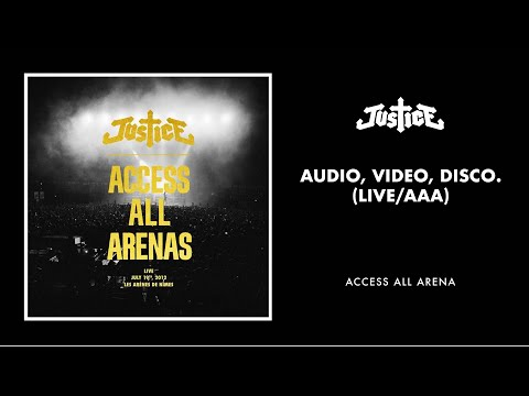 Justice - Audio, Video, Disco. (Live / AAA)