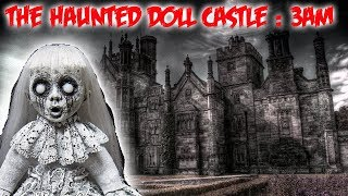 BANNED VIDEO!! THE HAUNTED DOLL CASTLE AT 3 AM