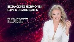 Biohacking Hormones, Love & Relationships with Dr. Emilia Vuorisalmi