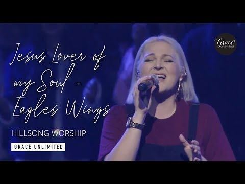 Jesus Lover of My Soul / Eagles Wings - Hillsong Church