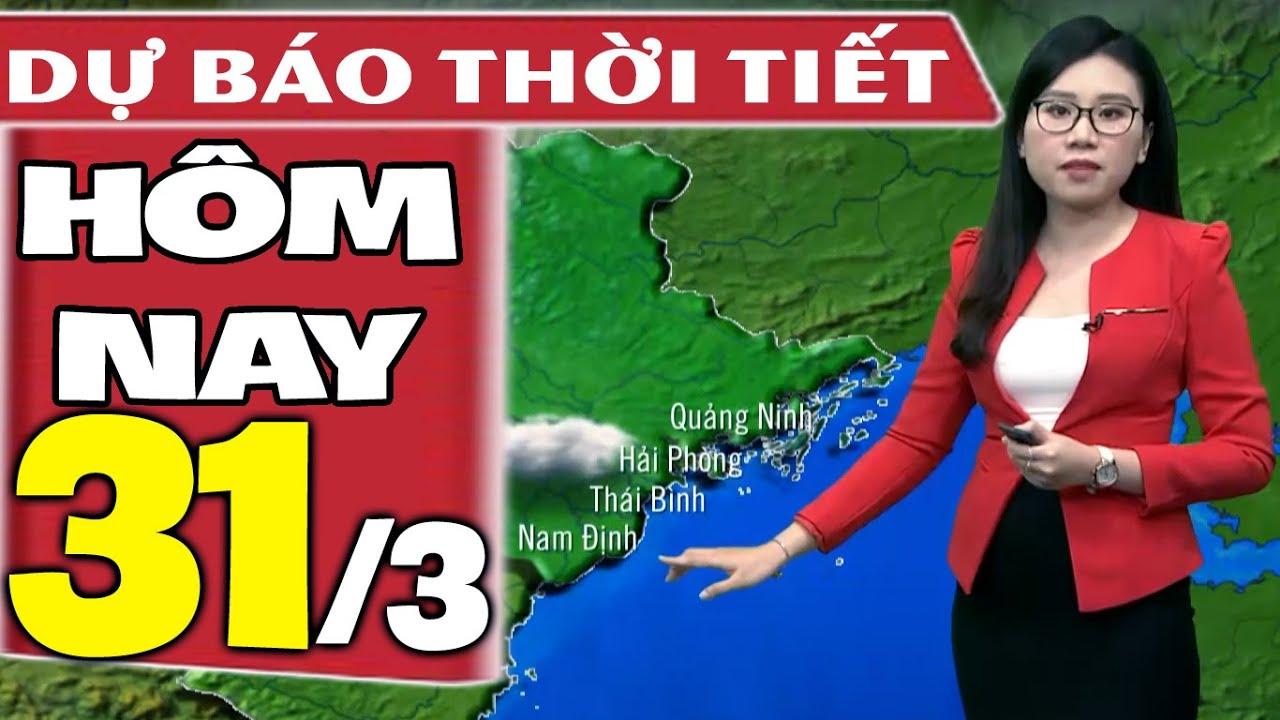 Dự báo thời tiết hôm nay mới nhất ngày 31/3/2021 | Dự báo thời tiết 3 ngày tới | Thông tin thời tiết hôm nay và ngày mai