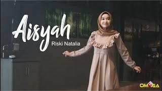 AISYAH ISTRI RASULULLAH (Dangdut Cover) Riski Natalia new.OMEGA