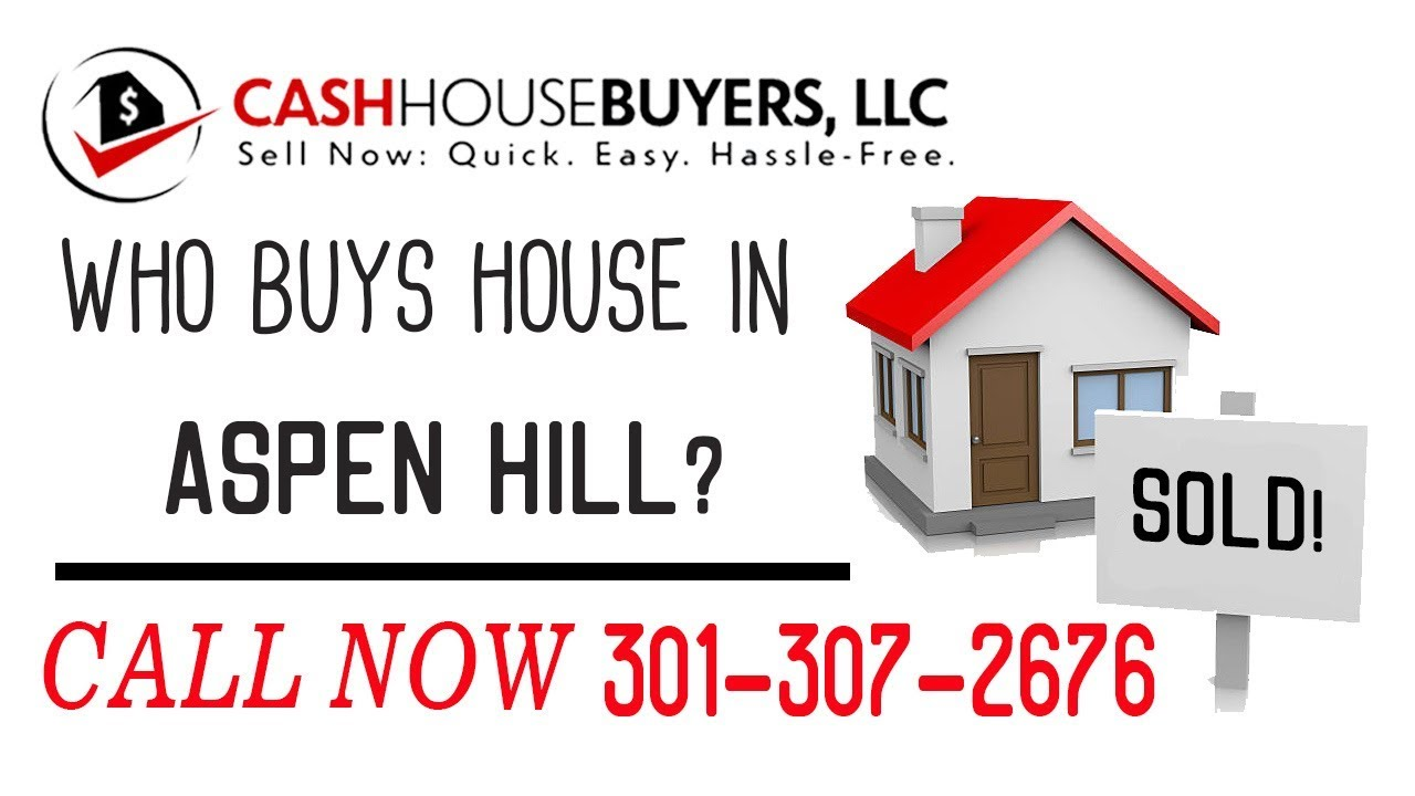 Who Buys Houses Aspen Hill MD   Call 301 307 2676   We Buy Houses Company Aspen Hill MD