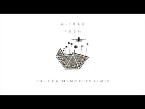 A-Trak - Push (The Chainsmokers Remix)