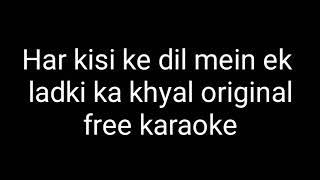 Har kisi ke dil mein ek ladki ka khayal free original karaoke
