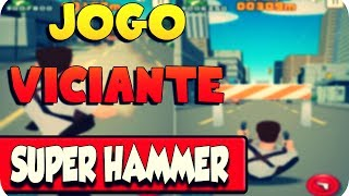 Jogo Viciante - Super Hammer (Desafio para os inscritos)